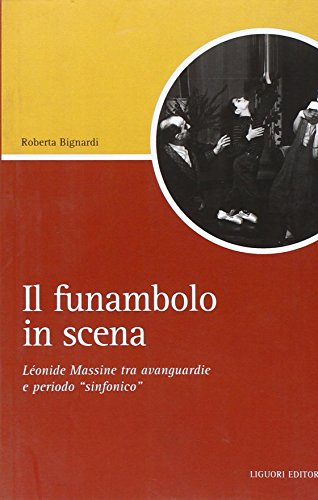 Il funambolo in scena. Léonide Massine tra avanguardie e periodo «sinfonico» (Script) por Roberta Bignardi