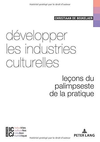 Développer Les Industries Culturelles: Leçons Du Palimpseste De La Pratique