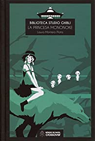 Biblioteca Studio Ghibli: La princesa Mononoke par  Laura Montero Plata
