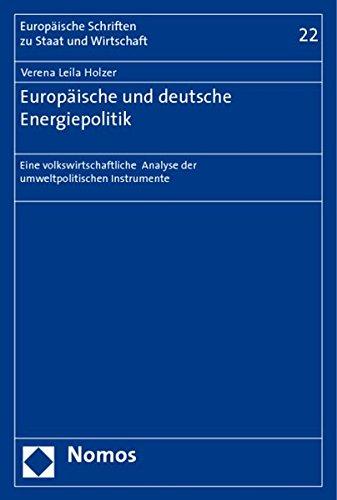 Europäische und deutsche Energiepolitik: Eine volkswirtschaftliche Analyse der umweltpolitischen Instrumente