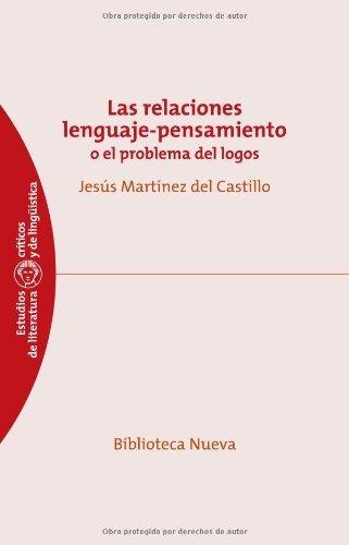 Las relaciones lenguaje-pensamiento: O el problema del logos (Estudios Críticos de Literatura y Lingüística) por Jesús Martínez del Castillo