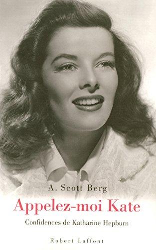 Appelez-moi Kate : Confidences de Katharine Hepburn par A. Scott Berg