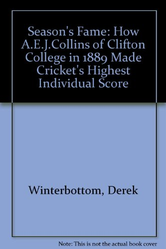 Season's Fame: How A.E.J.Collins of Clifton College in 1889 Made Cricket's Highest Individual Score por Derek Winterbottom