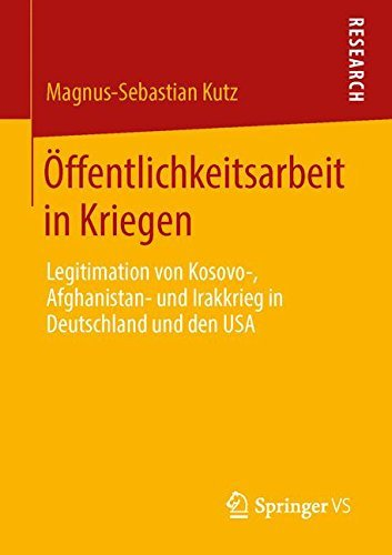 Ã-ffentlichkeitsarbeit in Kriegen: Legitimation von Kosovo- Afghanistan- und Irakkrieg in Deutschland und den USA (German Edition) by Magnus-Sebastian Kutz (2014-01-28)