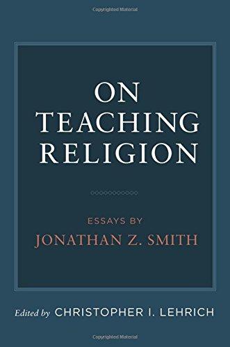 On Teaching Religion: Essays by Jonathan Z. Smith