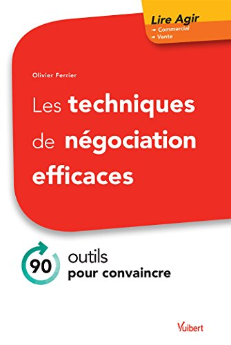Les techniques de négociation efficaces : 90 outils pour convaincre / Olivier Ferrier.- Paris : Vuibert , DL 2016, cop. 2016