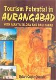 Tourism Potential in Aurangabad: With Ajanta, Ellora and Daultabad