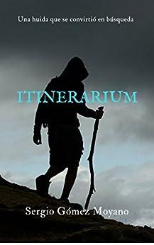 Itinerarium: Una huida que se convirtió en búsqueda de [Moyano, Sergio Gómez ]