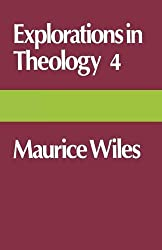 Explorations in Theology 4: Maurice Wiles
