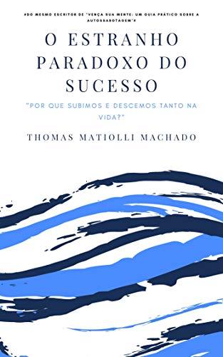 O estranho paradoxo do sucesso: por que subimos e descemos tanto na vida? (série: vença! livro 2) (portuguese edition)