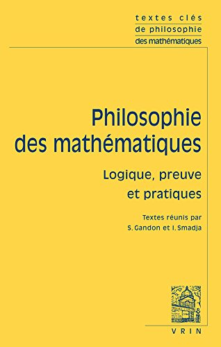 Textes clés de philosophie des mathématiques : Vol 2, logique, preuve et pratiques