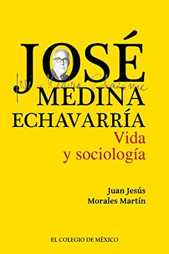 José Medina Echavarría. Vida y sociología por Juan Jesús Morales Martín