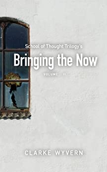 Bringing the Now (School of Thought Trilogy Book 2) (English Edition) par [Wyvern, Clarke]