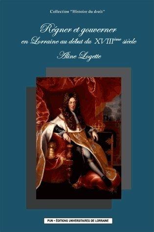 Regner et Gouverner en Lorraine au Début du XVIIième Siecle