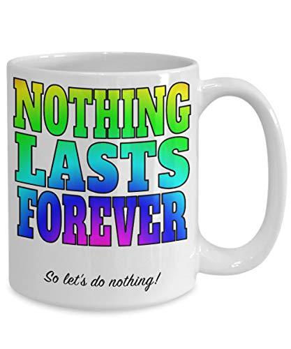 Ic-tee (Alicert5II Nichts h?lt f¨¹r Immer Becher, Also Lassen Sie Uns Nichts Geschenk f¨¹r dillydallier Pessimisten tun, oder 11oz Tasse f¨¹r Kaffee, Tee Macht einen gro?en ic)