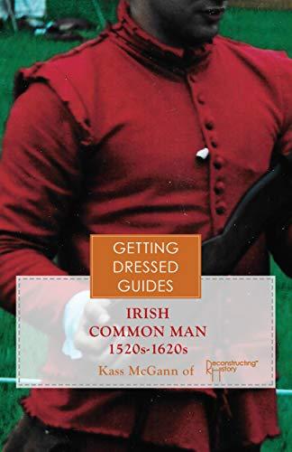 The Irish Men's 16th Century Getting Dressed Guide: wear what the Renaissance Irish really wore (Getting Dressed Guides) (English Edition)