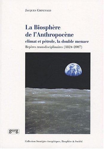 La Biosphère de l'Anthropocène : Climat et pétrole, la double menace