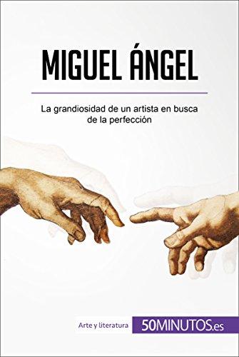 Miguel Ángel: La grandiosidad de un artista en busca de la perfección (Arte y literatura) por 50Minutos.es