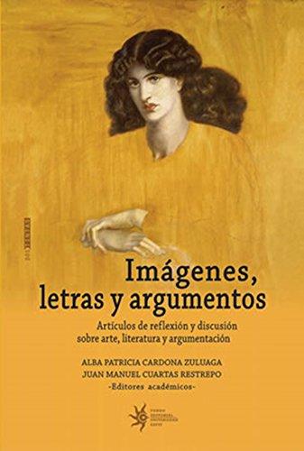 Imágenes, letras y argumentos: Artículos de reflexión y discusión sobre arte, literatura y argumentación