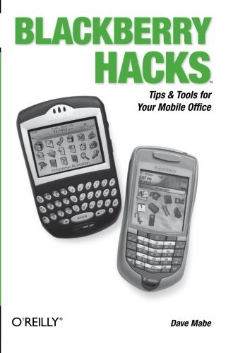 BlackBerry Hacks: Tips & Tools for Your Mobile Office by Dave Mabe (2005-10-23) Mobile Office Für Blackberry