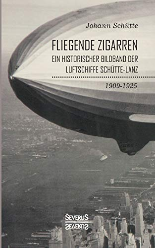 'Fliegende Zigarren' – Ein historischer Bildband der Luftschiffe Schütte-Lanz von 1909-1925