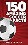 150 Amazing Soccer Facts