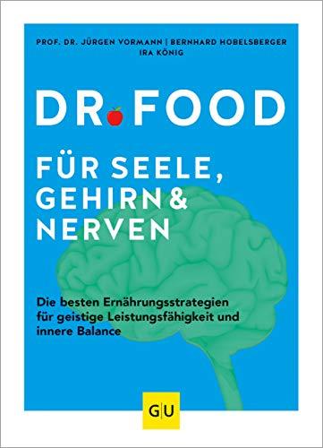 Dr. Food für Seele, Gehirn und Nerven: Die besten Ernährungsstrategien für geistige Leistungsfähigkeit und innere Balance (GU Einzeltitel Gesunde Ernährung)