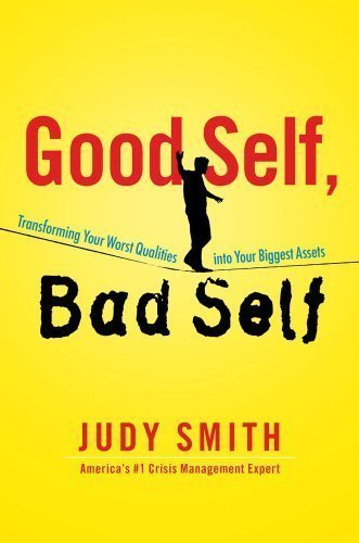 Good Self, Bad Self: Transforming Your Worst Qualities into Your Biggest Assets by Judy Smith (April 3 2012)