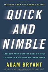 Quick and Nimble: Lessons from Leading CEOs on How to Create a Culture of Innovation by Adam Bryant (2014-01-07)