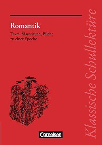 Klassische Schullektüre: Klassische Schullektüre, Romantik. Texte, Materialien, Bilder zu einer...