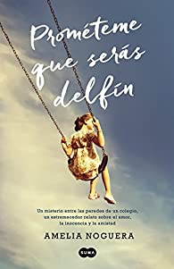 Prométeme que serás delfín: Un misterio entre las paredes de un colegio, un estremecedor relato sobre el amor, la inocencia y la amistad par Amelia Noguera Gutiérrez