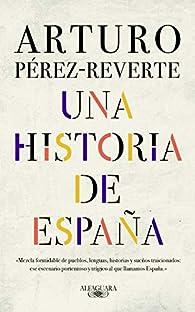 Una historia de España par Arturo Pérez-Reverte