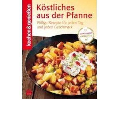 Kochen & Genie?en: K?stliches aus der Pfanne: Pfiffige Rezepte f?r jeden Tag und jeden Geschmack (Hardback)(German) - Common