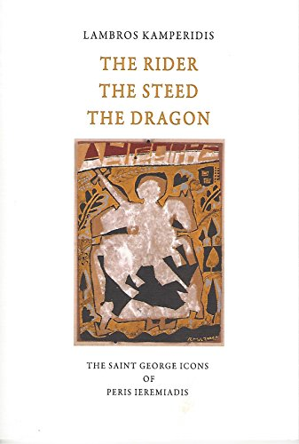 THE Rider the Steed the Dragon: The Saint George Icons of Peris Ieremiadis
