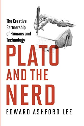 Plato and the Nerd – The Creative Partnership of Humans and Technology (The MIT Press)