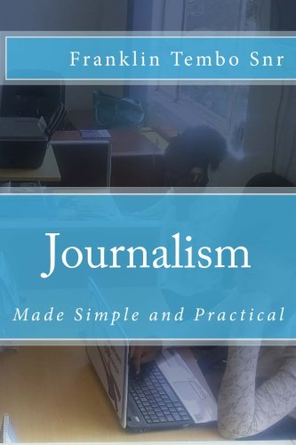 Journalism: Made Simple and Practical: Volume 1 (Franklin Tembo Academy)