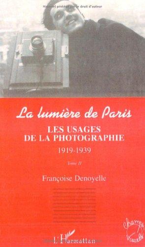 La lumière de Paris. Tome 2 : les usages de la photographie, 1919-1939