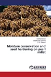 [(Moisture Conservation and Seed Hardening on Pearl Millet)] [By (author) Kanwar Sushila ] published on (January, 2015)