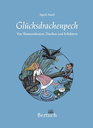 Glücksdrachenpech: Von Wassermännern, Drachen und Irrlichtern (Märchen und Sagen aus der Lausitz Band1)