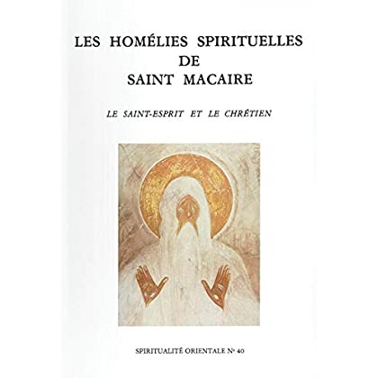 Les Homélies spirituelles de Saint Macaire - Le Saint Esprit et le chrétien