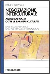 Negoziazione interculturale. Comunicare oltre le barriere culturali. Dalle relazioni interne sino alle trattative internazionali