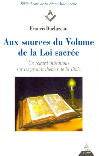 Aux sources du volume de la loi sacre : Un regard initiatique sur les grands thmes de la Bible