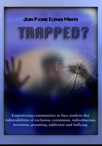 trapped-empowering-communities-to-face-modern-day-vulnerabilities-of-exclusion-extremism-radicalisat