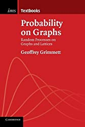 Probability on Graphs: Random Processes on Graphs and Lattices (Institute of Mathematical Statistics Textbooks) by Geoffrey Grimmett (2010-08-16)