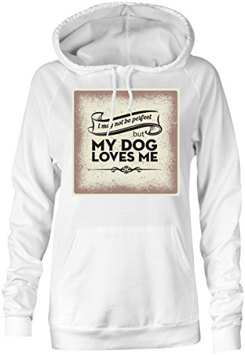 I May Not Be Perfect But My Dog Loves Me �?Hoodie Kapuzen-Pullover Frauen-Damen �?hochwertig bedruckt mit lustigem Spruch �?Die perfekte Geschenk-Idee (02) weiss
