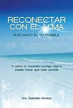 Reconectar con el Alma: Buscando el Yo Posible (Spanish Edition) di [Kortsch, Gabriella]