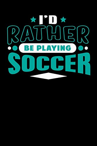 I'd Rather Be Playing Soccer: Blank Lined Notebook Journal -
