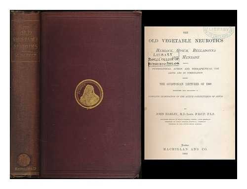The old vegetable neurotics Hemlock, opium, belladonna and henbane Their physiological action and therapeutical use alone and in combination : Being the Gulstonian lectures of 1868 extended and including a complete examination of the active constituents..