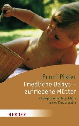 Friedliche Babys - zufriedene Mütter: Pädagogische Ratschläge einer Kinderärztin