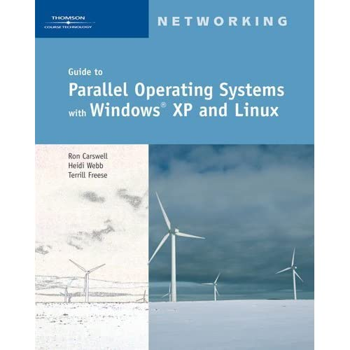 Guide to Parallel Operating Systems with Windows XP and Linux by Ron Carswell (2006-05-19)